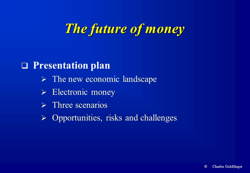 The future of money Presentation plan The new economic landscape