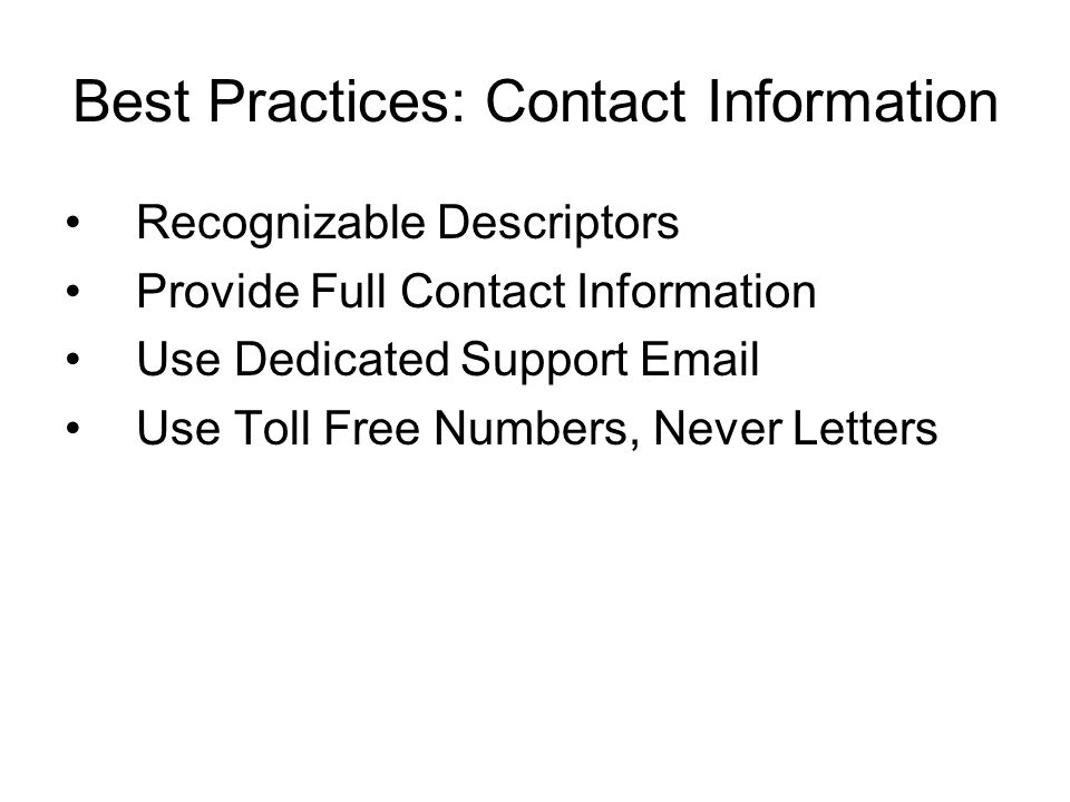 Best Practices: Contact Information Recognizable Descriptors. Provide Full Contact Information. Use Dedicated Support Email.