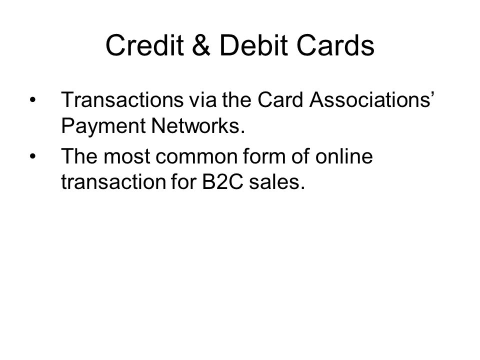 Credit & Debit Cards Transactions via the Card Associations' Payment Networks.