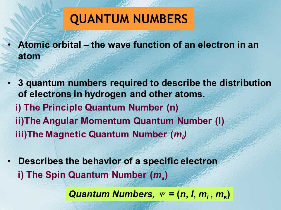 QUANTUM NUMBERS Atomic orbital – the wave function of an electron in an atom.