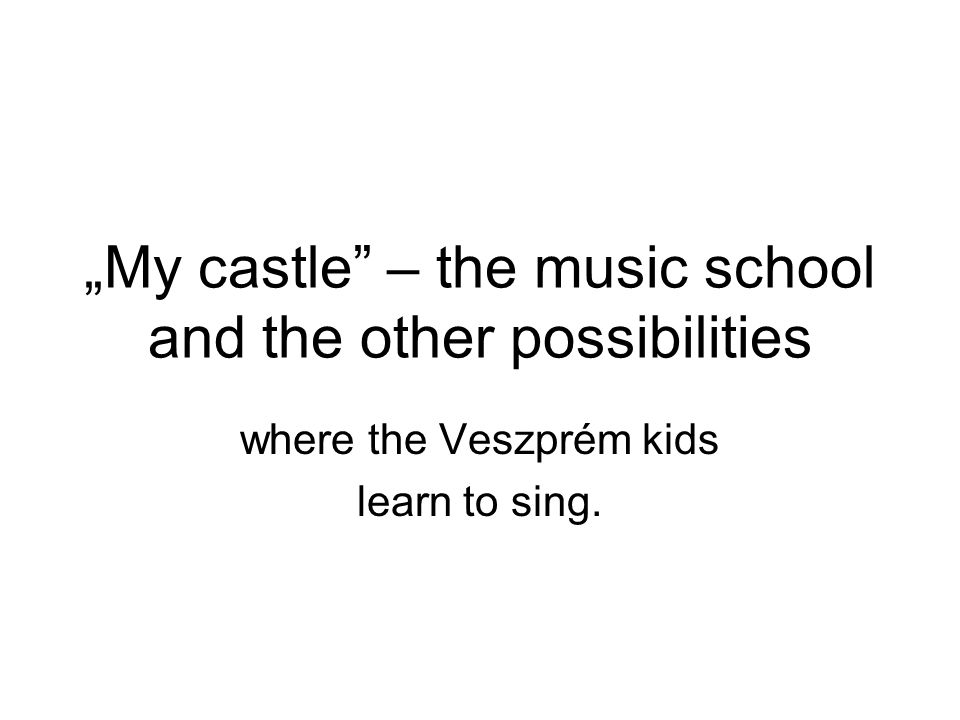 """My castle – the music school and the other possibilities"