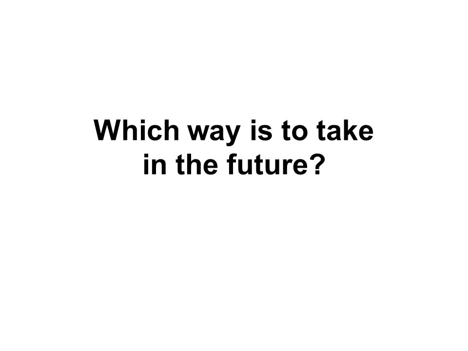 Which way is to take in the future