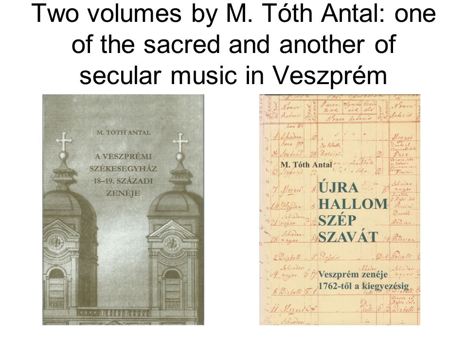 Two volumes by M. Tóth Antal: one of the sacred and another of secular music in Veszprém