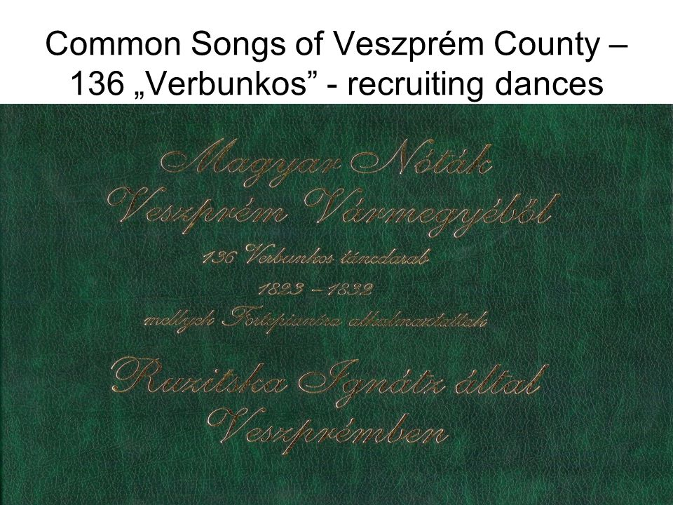 "Common Songs of Veszprém County – 136 ""Verbunkos - recruiting dances"