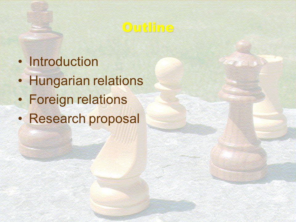 Outline Introduction Hungarian relations Foreign relations Research proposal