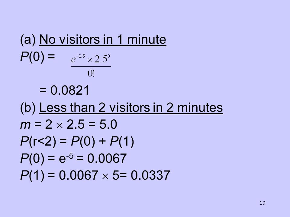 No visitors in 1 minute P(0) = = (b) Less than 2 visitors in 2 minutes. m = 2  2.5 = 5.0.