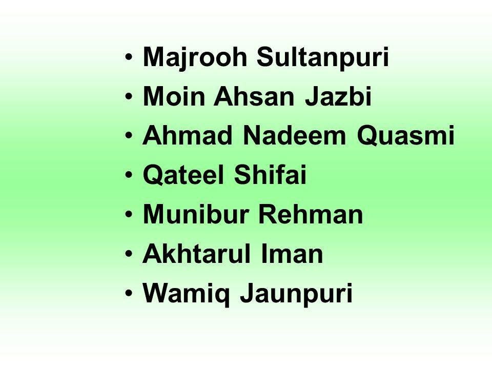 Majrooh Sultanpuri Moin Ahsan Jazbi. Ahmad Nadeem Quasmi. Qateel Shifai. Munibur Rehman. Akhtarul Iman.