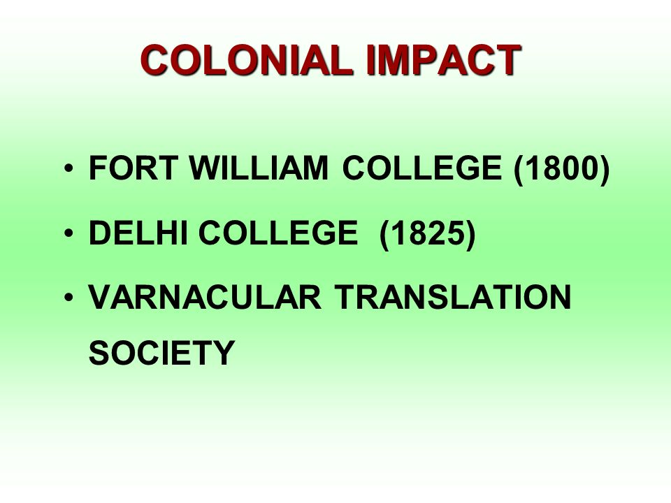 COLONIAL IMPACT FORT WILLIAM COLLEGE (1800) DELHI COLLEGE (1825)