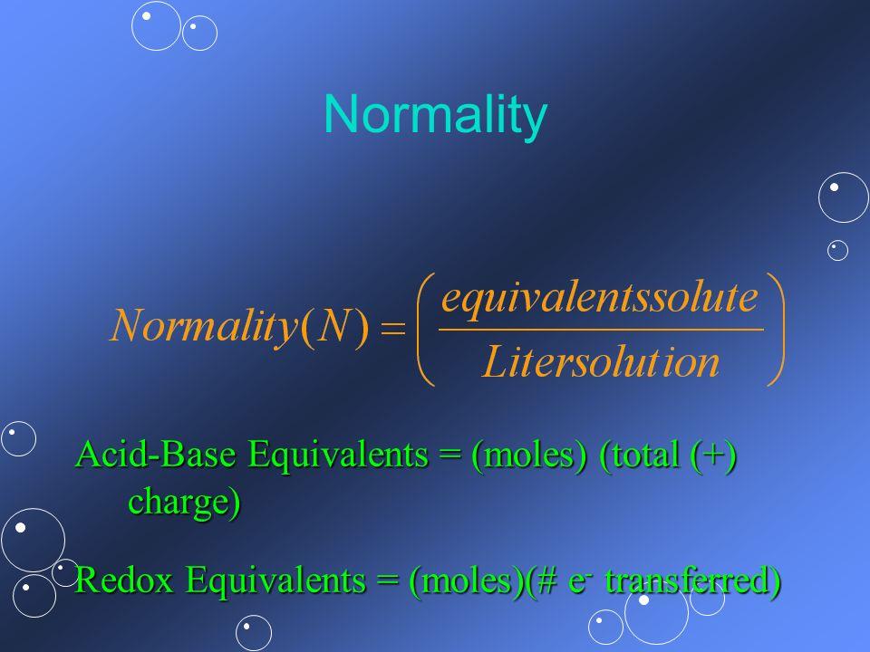 Normality Acid-Base Equivalents = (moles) (total (+) charge)