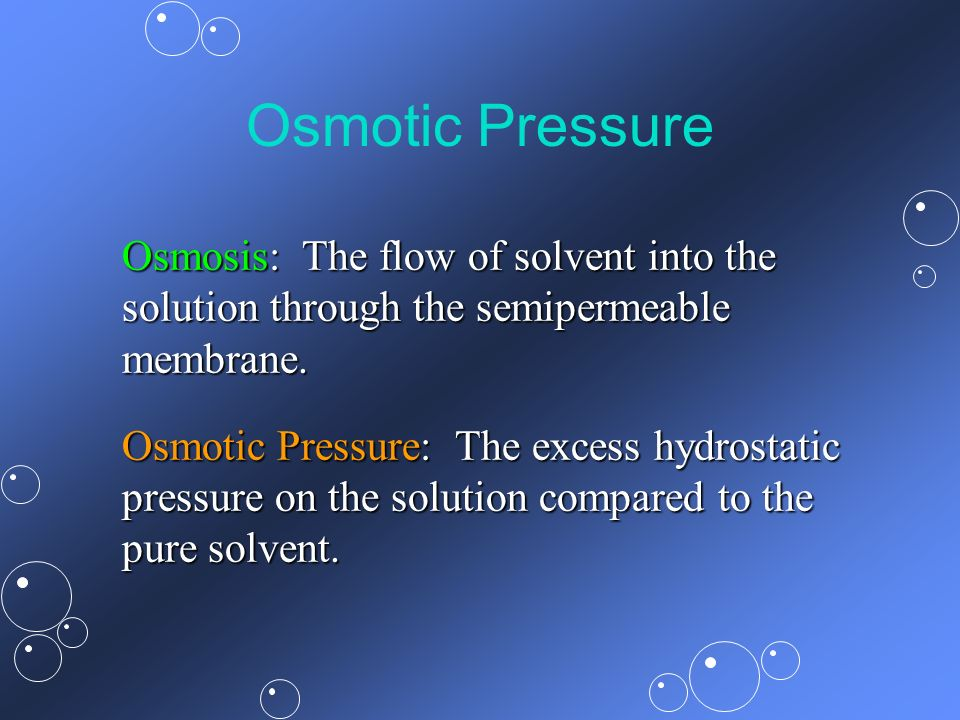 Osmotic Pressure Osmosis: The flow of solvent into the solution through the semipermeable membrane.