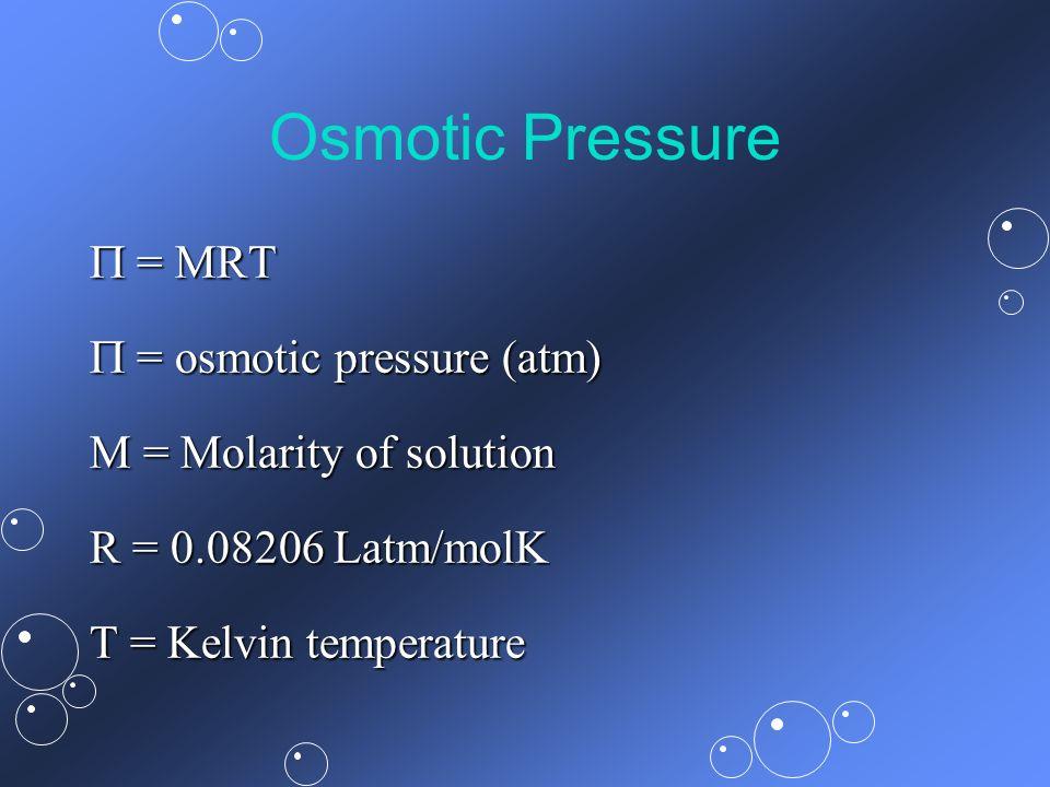 Osmotic Pressure  = MRT  = osmotic pressure (atm)