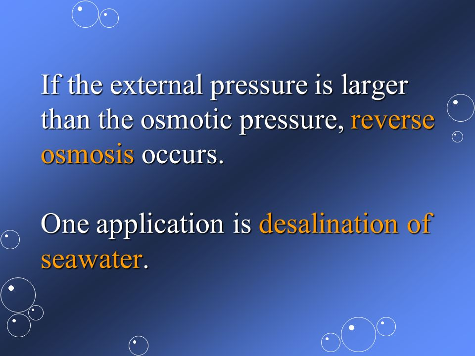 If the external pressure is larger than the osmotic pressure, reverse osmosis occurs.