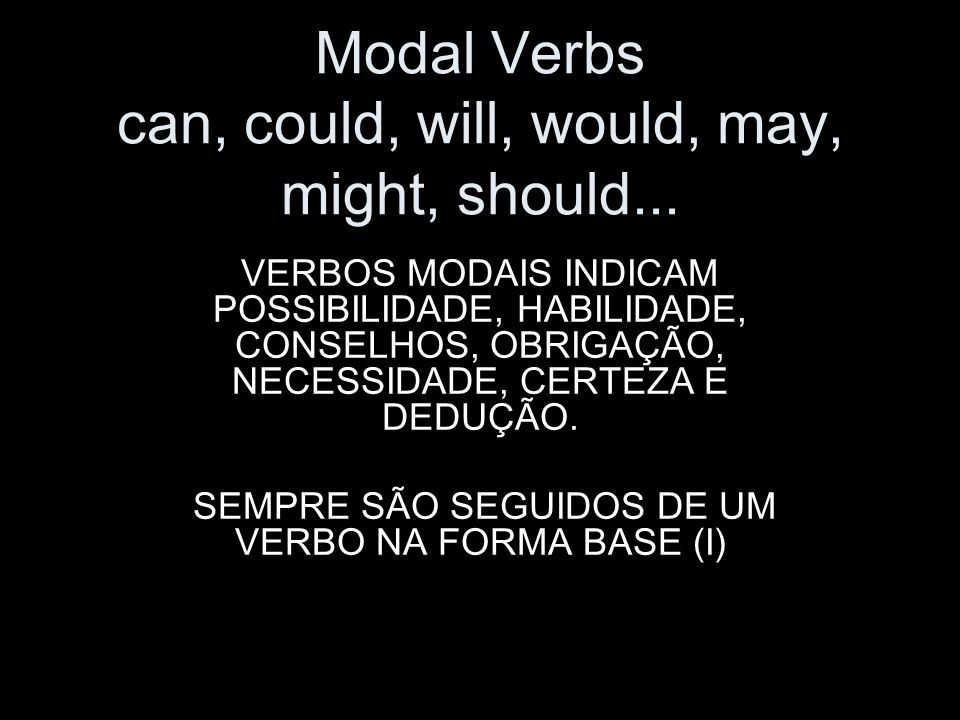Modal Verbs can, could, will, would, may, might, should...