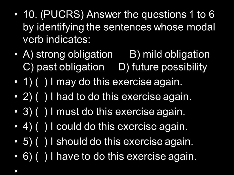 10. (PUCRS) Answer the questions 1 to 6 by identifying the sentences whose modal verb indicates: