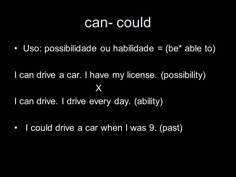 can- could Uso: possibilidade ou habilidade = (be* able to)