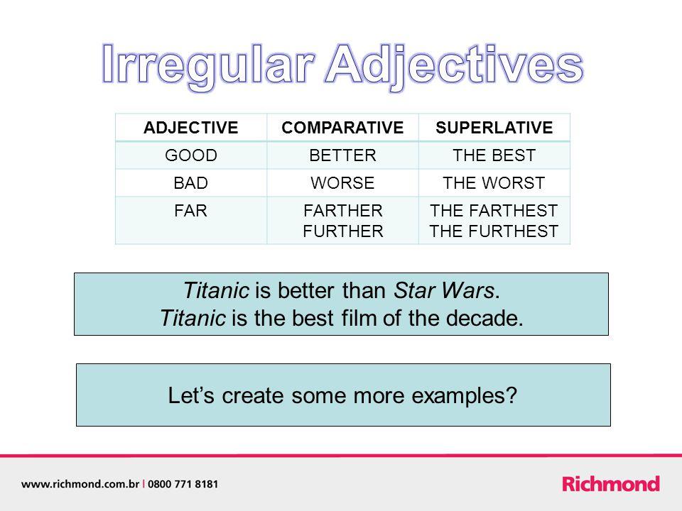 Irregular Adjectives Titanic is better than Star Wars.