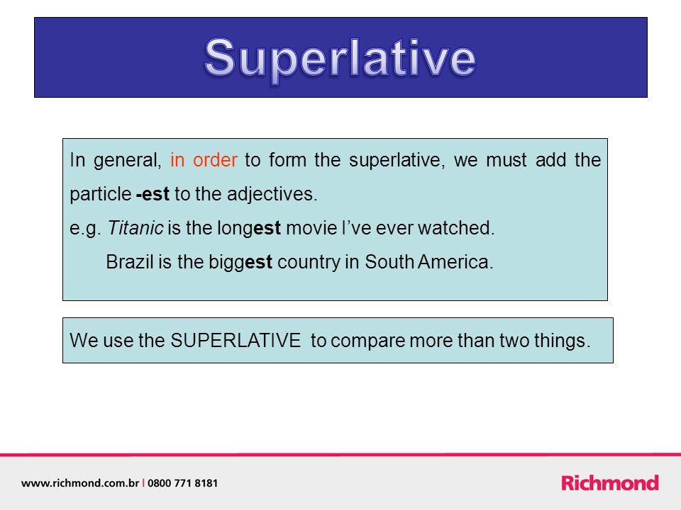 Superlative In general, in order to form the superlative, we must add the particle -est to the adjectives.