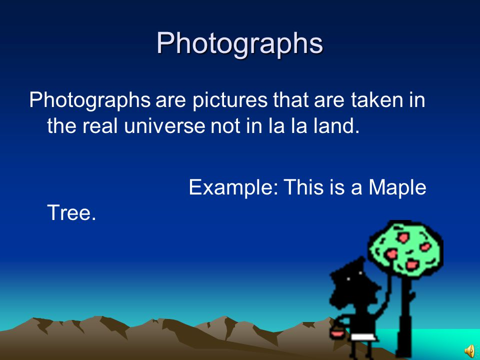 Photographs Photographs are pictures that are taken in the real universe not in la la land.