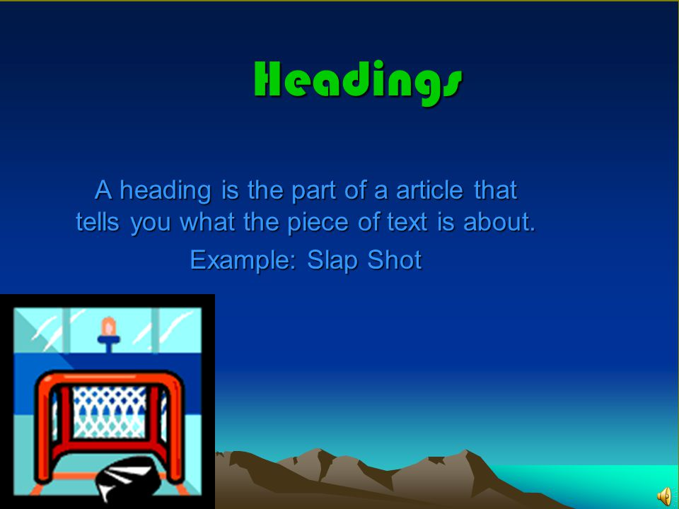 Headings A heading is the part of a article that tells you what the piece of text is about.