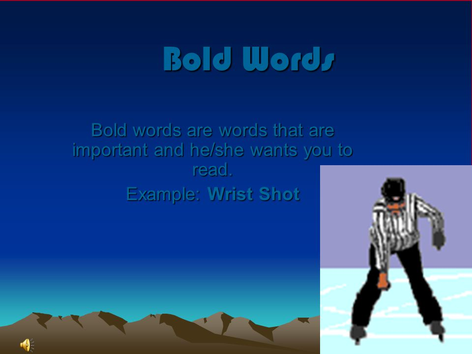 Bold words are words that are important and he/she wants you to read.