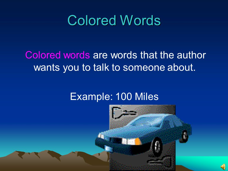 Colored Words Colored words are words that the author wants you to talk to someone about.