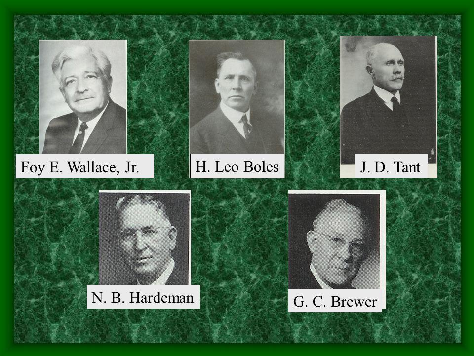 Foy E. Wallace, Jr. H. Leo Boles J. D. Tant N. B. Hardeman G. C. Brewer