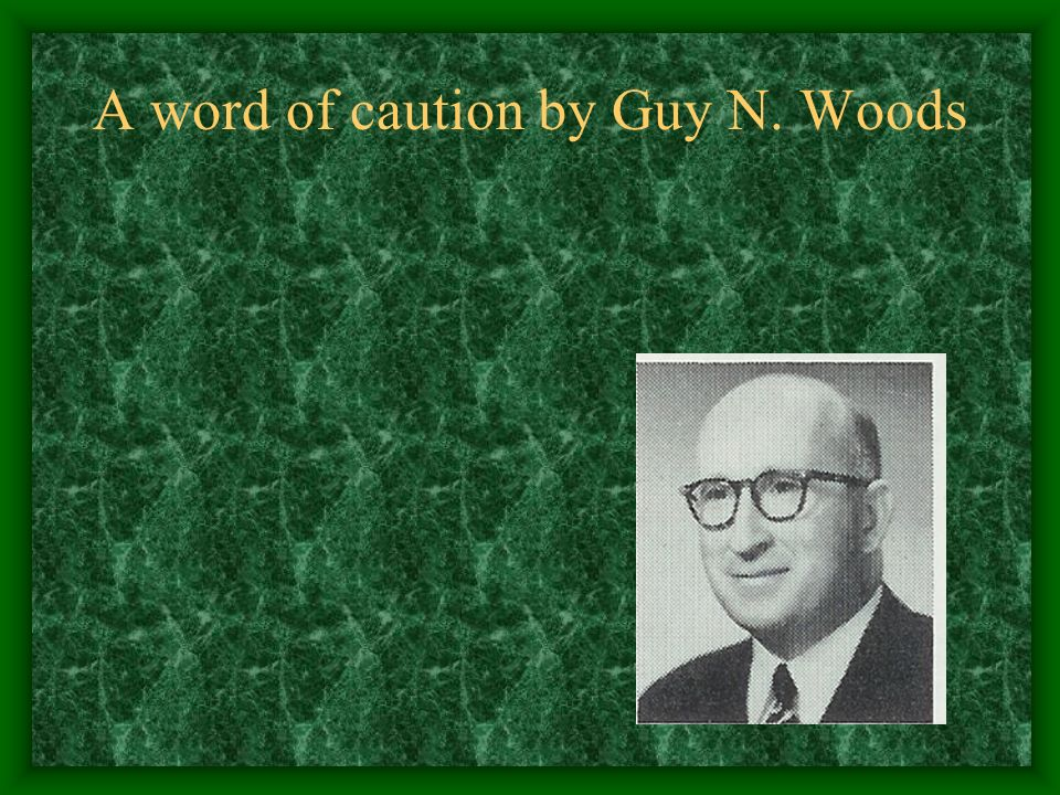 A word of caution by Guy N. Woods