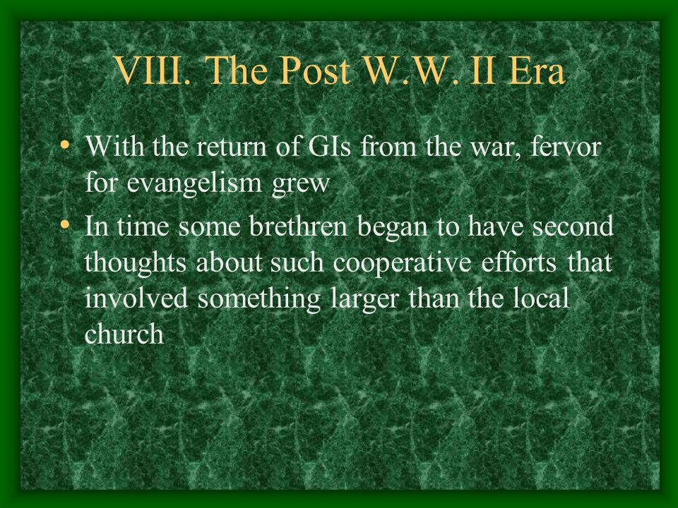 VIII. The Post W.W. II Era With the return of GIs from the war, fervor for evangelism grew.