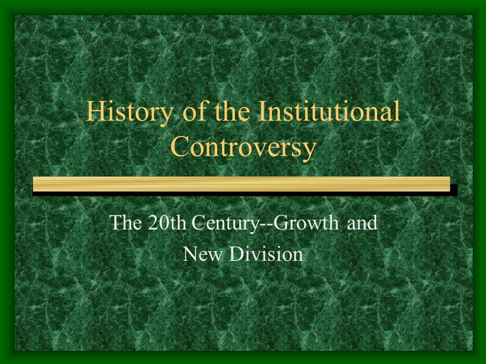 History of the Institutional Controversy