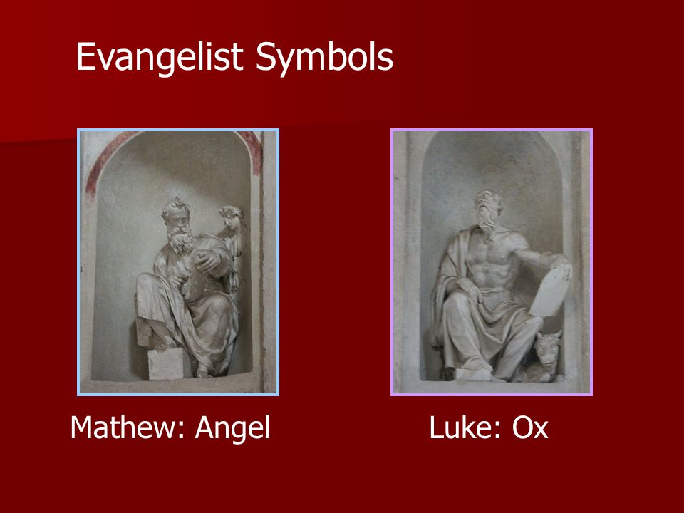 Evangelist Symbols Mathew: Angel Luke: Ox