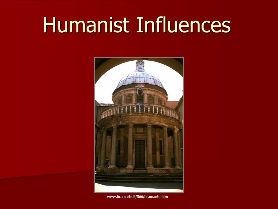 Humanist Influences www.bramarte.it/500/bramante.htm