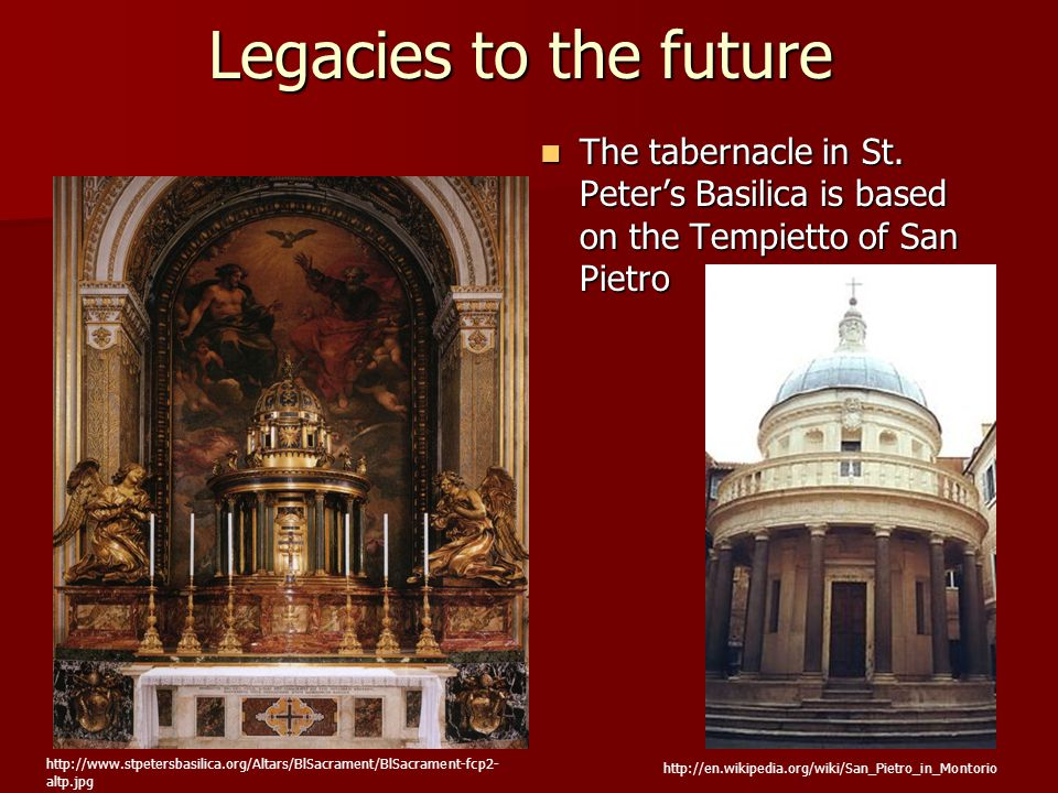 Legacies to the future The tabernacle in St. Peter's Basilica is based on the Tempietto of San Pietro.