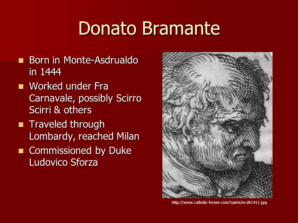 Donato Bramante Born in Monte-Asdrualdo in 1444