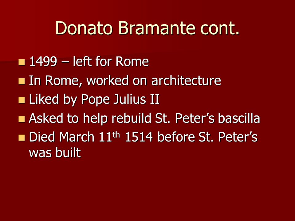 Donato Bramante cont. 1499 – left for Rome