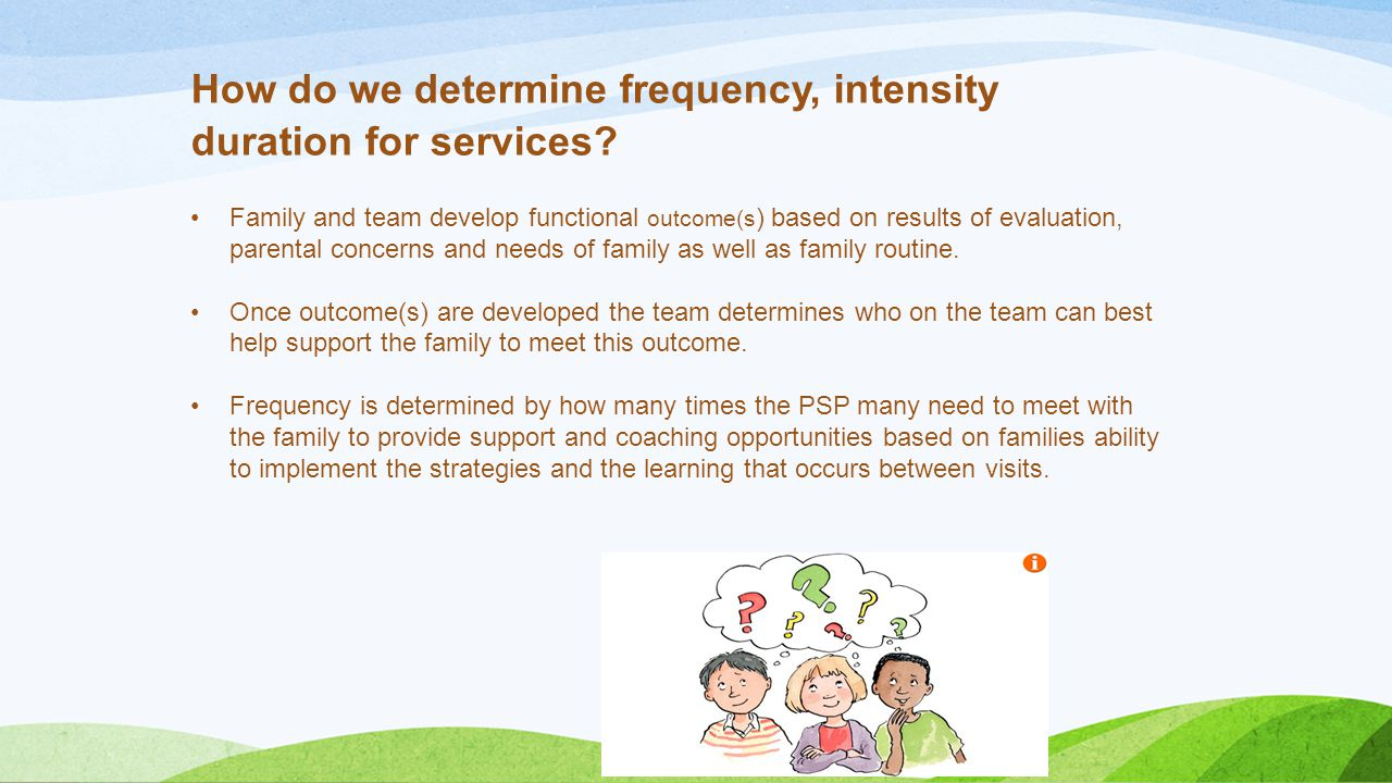 How do we determine frequency, intensity duration for services