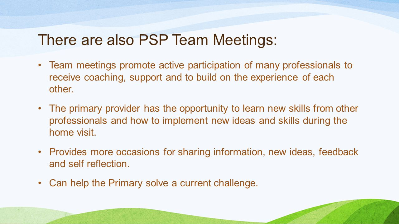 There are also PSP Team Meetings: