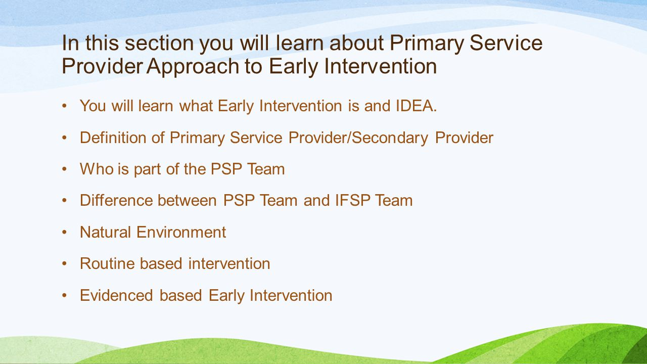 In this section you will learn about Primary Service Provider Approach to Early Intervention