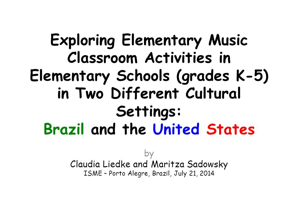 Exploring Elementary Music Classroom Activities in Elementary Schools (grades K-5) in Two Different Cultural Settings: Brazil and the United States