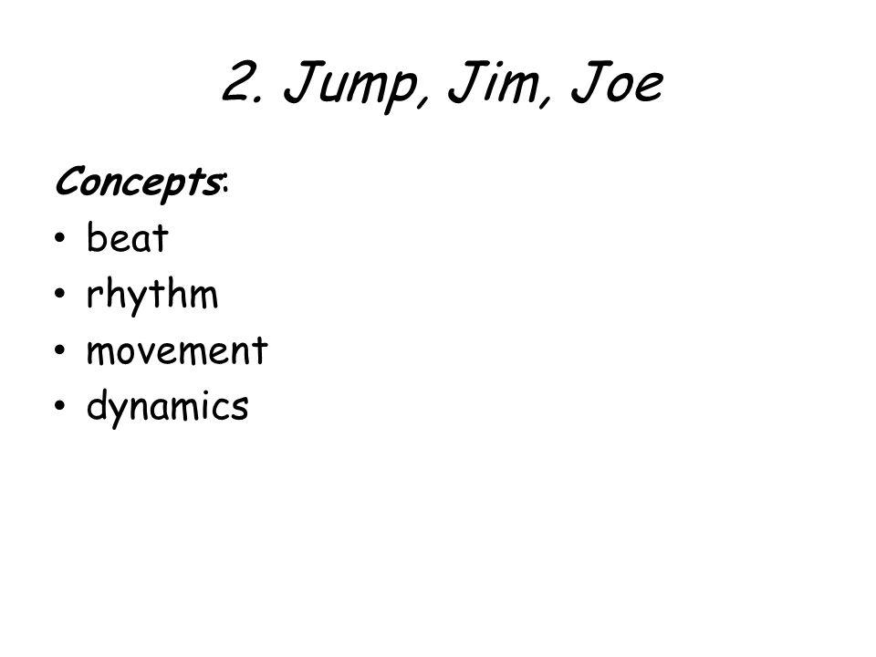 2. Jump, Jim, Joe Concepts: beat rhythm movement dynamics
