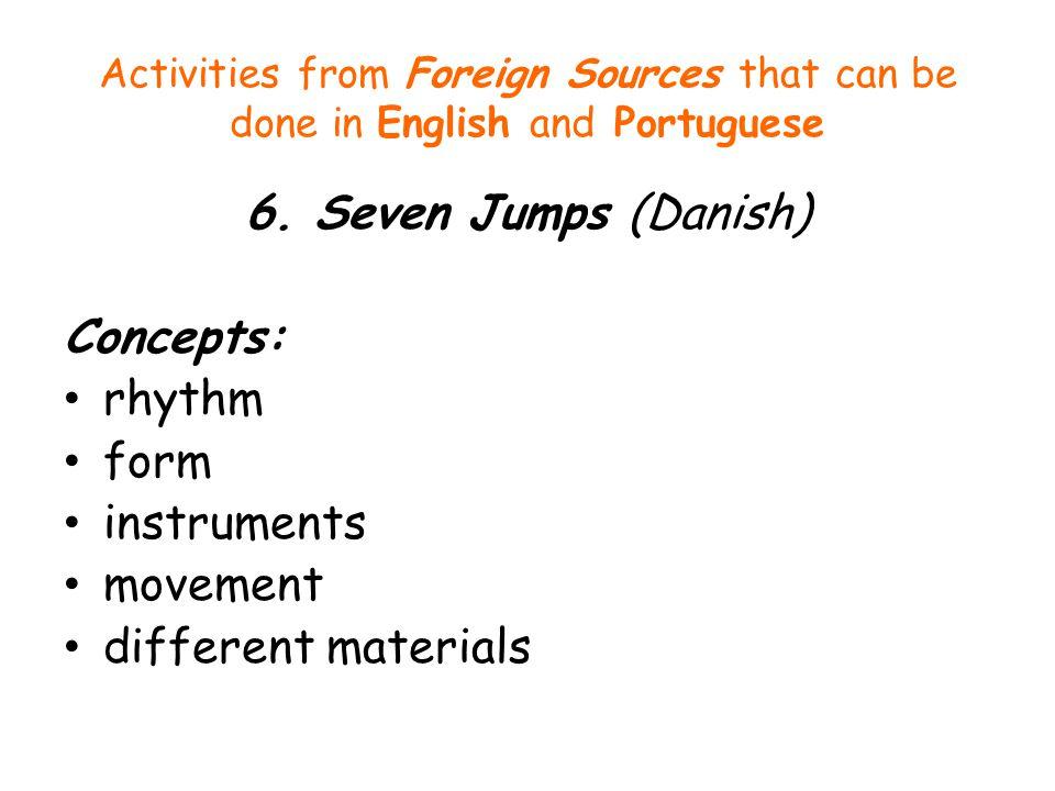 6. Seven Jumps (Danish) Concepts: rhythm form instruments movement