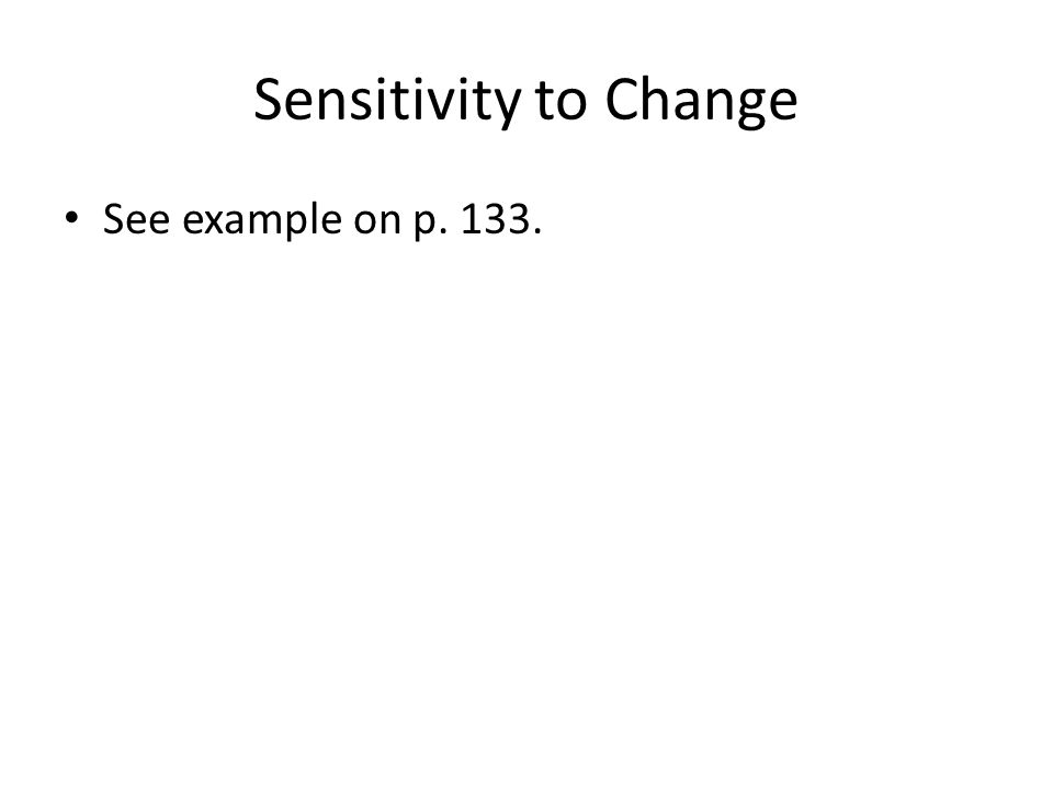 Sensitivity to Change See example on p. 133.