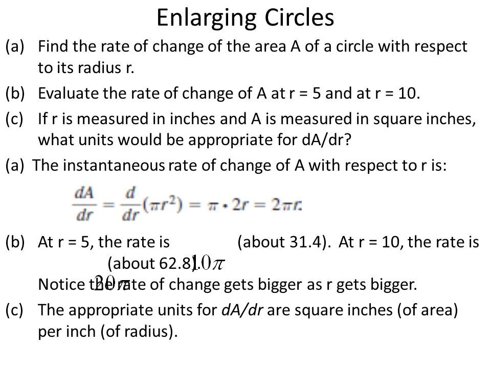 Enlarging Circles Find the rate of change of the area A of a circle with respect to its radius r.