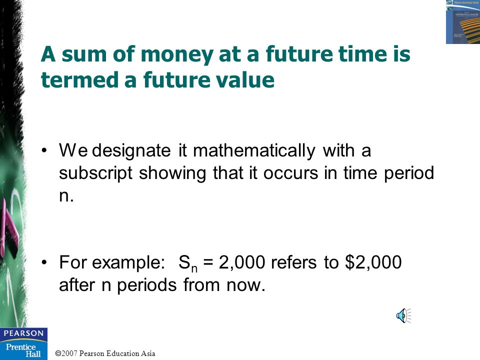 A sum of money at a future time is termed a future value