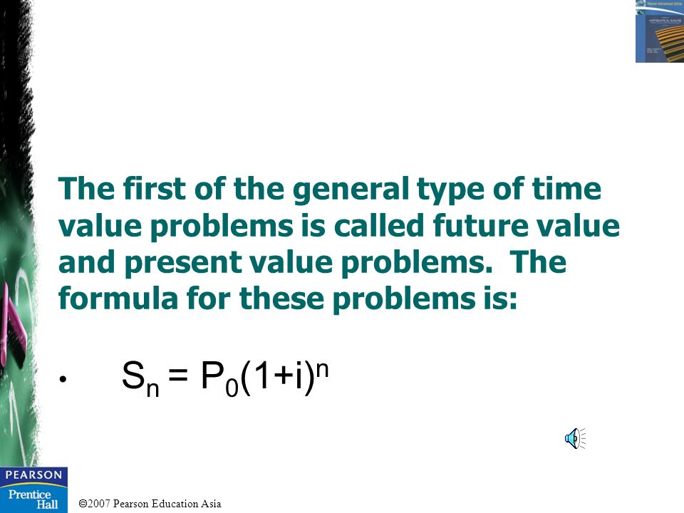 The first of the general type of time value problems is called future value and present value problems. The formula for these problems is: