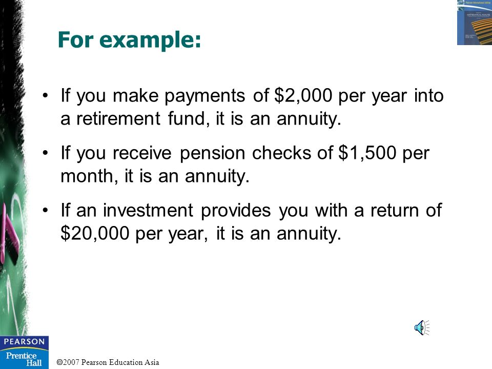For example: If you make payments of $2,000 per year into a retirement fund, it is an annuity.