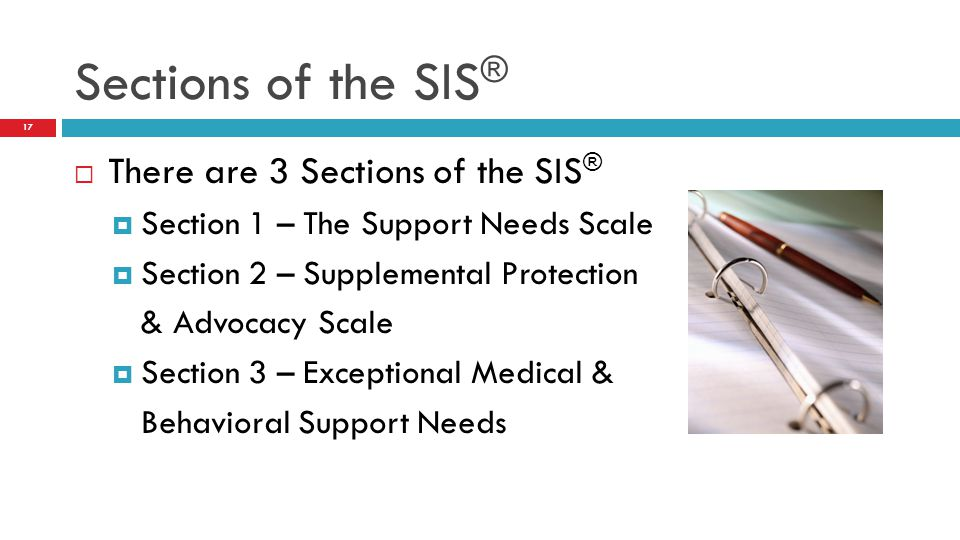 Sections of the SIS® There are 3 Sections of the SIS®