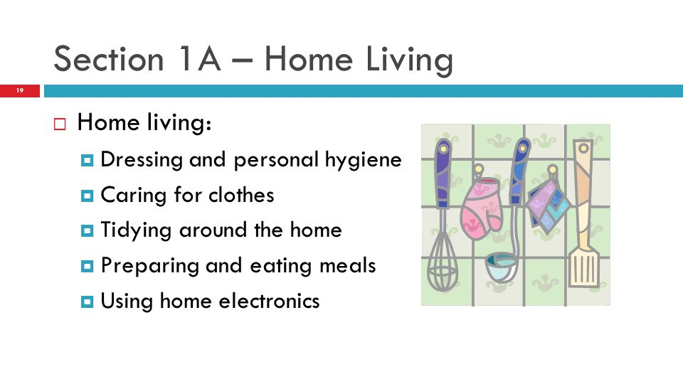 Section 1A – Home Living Home living: Dressing and personal hygiene