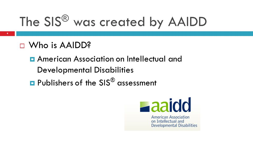 The SIS® was created by AAIDD