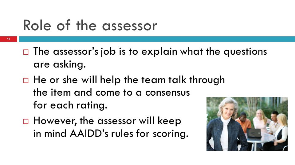 Role of the assessor The assessor's job is to explain what the questions are asking.
