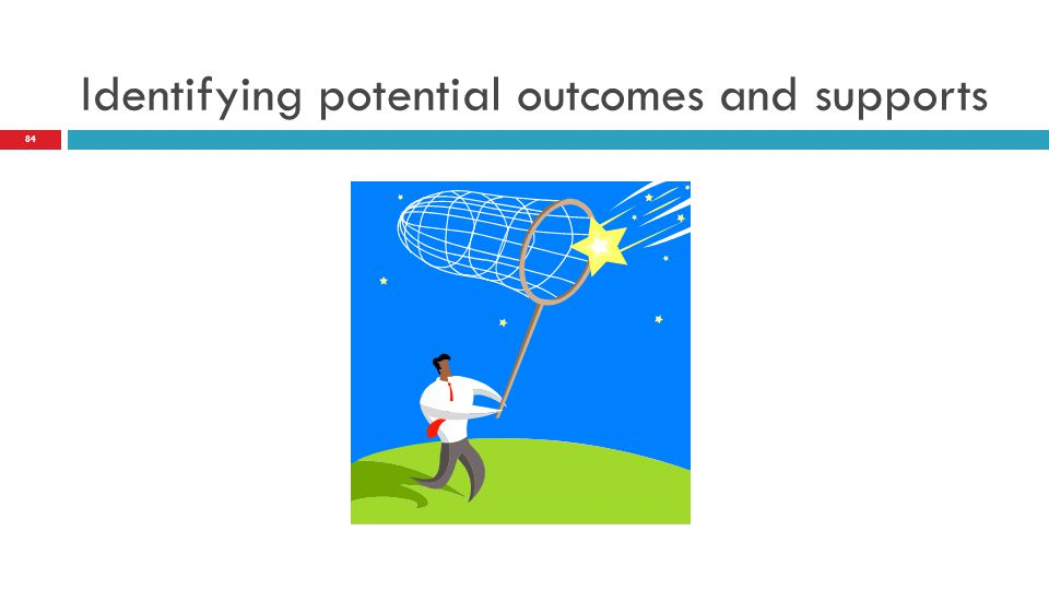 Identifying potential outcomes and supports